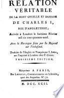 Relation véritable de la Mort cruelle et barbare de Charles I., Roi d' Angleterre