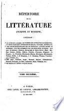Répertoire de la littérature ancienne et moderne: des notices biographiques sur les principaux auteurs ancines et modernes, avec des jugements par nos meilleurs critiques, tels que : D'Alembert, Batteux