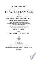 Répertoire du théâtre françois, ou recueil des tragédies et comédies restées au théatre depuis depuis Rotrou, ...
