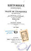 Rhétorique ecclésiastique ou Traité de l'éloquence des prédicateurs...