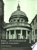 Rome ...: De l'avènement de Jules II. à nos jours