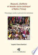 Royauté, chefferie et monde socio-cosmique à Wallis ('Uvea)