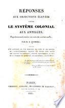 R�eponses aux objections �elev�ees contre le syst�eme colonial aux Antilles, respectueusement soumises auec autorit�es constitutionnelles