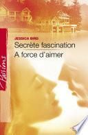 Secrète fascination - A force d'aimer (Harlequin Passions)