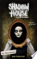 Shadow House - La Maison des ombres - Tome 1 - La Rencontre