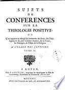 Sujets de conférences sur la théologie positive, ou... à l'usage des Capucins