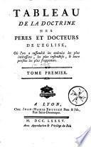 Tableau de la doctrine des pères et docteurs de l'Eglise où l'on a rassemblé les endroits les plus frappants...