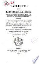 Tablettes de la reine d'Angleterre, ou se trouvent inscrits jour par jour, par l'ordre de s.m., les evenemens les plus remarquables de son voyage en Sicile, en Grece, en barbarie et a la terre-sainte ... Traduites de l'italien sur le manuscrits autographes de la reine d'Angleterre, par A.T. Desquiron de St. Agnan ... Ornees de portraits
