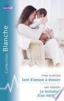 Tant d'amour à donner - La tentation d'un médecin (Harlequin Blanche)