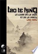 Tao Te King. Le livre de la Voie et de la Vertu.