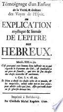 Témoignage d'un enfant de la verité & droiture des voyes de l'Esprit; ou Explication ... de l'Epître aux Hebreux