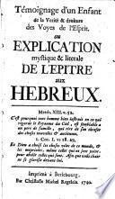 Témoignage d'un enfant de la vérité et droiture des voyes de l'esprit, ou Explication mystique et litérale de l'Epître aux Hébreux