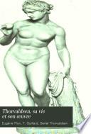 Thorvaldsen, sa vie et son œuvre