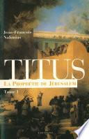 Titus, t.I : La Prophétie de Jérusalem