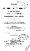 Traité de chimie anatomique et physiologique normale et pathologique des principes inmédiats normaux et morbides...