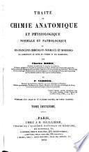 Traité de chimie anatomique et physiologique normale et pathologique, ou, Des principes immédiats normaux et morbides