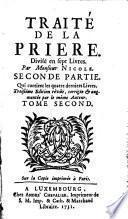 Traité de la priere. Divisé en sept livres. Par Monsieur Nicole,... Troisième édition révûë, corrigée & augmentée par le même auteur