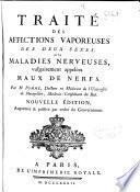 Traité des affections vaporeuses des deux sexes, ou Maladies nerveuses vulgairement appelées maux de nerfs