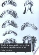 Traité des anomalies du système dentaire chez l'homme et les mammiferes