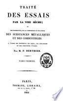 Traité des essais par la voie sèche ou des propriétés, de la composition et de l'essai des substances métalliques et des combustibles