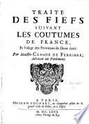 Traité des fiefs suivant les coutumes de France, et l'usage des provinces de droit écrit