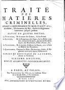 Traité des matieres criminelles, suivant l'ordonnance du mois d'août 1670 & les edits, déclarations du roi, arrêts & réglemens intervenus jusqu'à présent, divisé en quatre parties