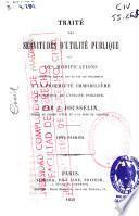 Traité des servitudes d'utilité publique ou des modifications... a la propiete immobiliere en faveur de l' utilité publique