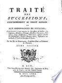 Traité des successions, conformément au droit romain et aux ordonnances du Royaume