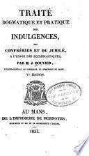 Traité dogmatique et pratique des indulgences, des conféries et du jubilé à l'usage des ecclésiastiques