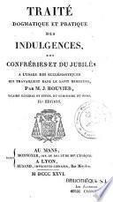 Traité dogmatique et pratique des Indulgences des Confréries et du Jubilé