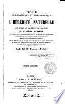 Traité philosophique et physiologique de l'hérédité naturelle dans les états de santé et de maladie du système nerveux