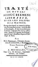 Traité sur divers accouchemens laborieux et sur les polypes de la matrice; ouvrage dans lequel un trouve la description d'un nouveau Levier, ...