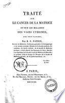 Traité sur le cancer de la matrice et sur les maladies des voies utérines, avec trois planches; par E. G. Patrix ...
