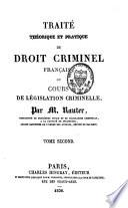 Traité théorique et pratique du droit criminel français ou Cours de législation criminelle
