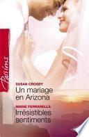 Un mariage en Arizona - Irrésistibles sentiments (Harlequin Passions)
