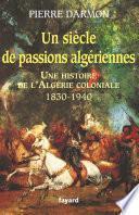 Un siècle de passions algériennes