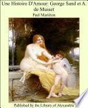 Une Histoire D'Amour: George Sand et A. de Musset
