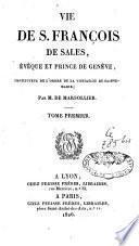 Vie de Saint François de Sales, évêque et prince de Genève, instituteur de l'ordre de la Visitation de Ste-Marie