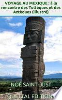 Voyage au Mexique : à la rencontre des Toltèques et des Aztèques