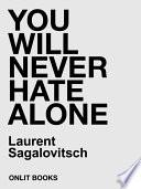 You will never hate alone